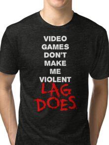 Video Games Don't Make Me Violent - Lag Does T Shirt Tri-blend T-Shirt