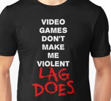 Video Games Don't Make Me Violent - Lag Does T Shirt Unisex T-Shirt