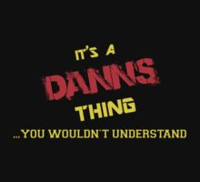 It's A DANNS thing, you wouldn't understand !! by itsmine