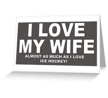 I LOVE MY WIFE Almost As Much As I Love Ice Hockey Greeting Card