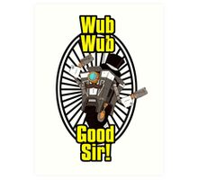Wub, Wub, Good Sir! Art Print