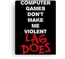Computer Games Don't Make Me Violent - Lag Does T Shirt Canvas Print