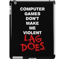 Computer Games Don't Make Me Violent - Lag Does T Shirt iPad Case/Skin
