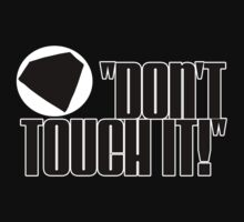 Don't Touch It! by Karto