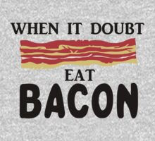 When In Doubt, Eat BACON by Luwee