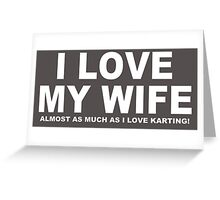 I LOVE MY WIFE Almost As Much As I Love Karting Greeting Card