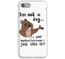 I'm not a dog! iPhone Case/Skin