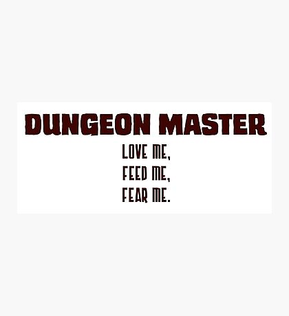 Dungeon Master: Love Me, Feed Me, Fear Me Photographic Print