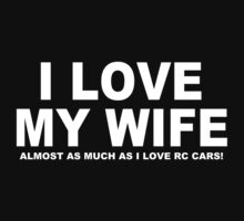 I LOVE MY WIFE Almost As Much As I Love RC Cars T-Shirt