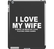 I LOVE MY WIFE Almost As Much As I Love Video Games iPad Case/Skin