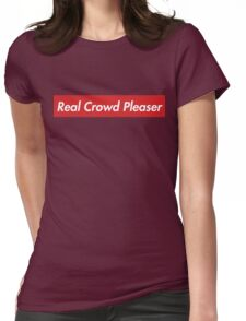 Real Crowd Pleaser Womens Fitted T-Shirt