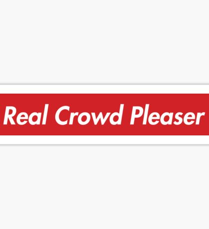 Real Crowd Pleaser Sticker