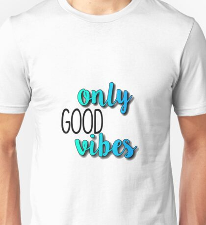 Only Good Vibes Unisex T-Shirt