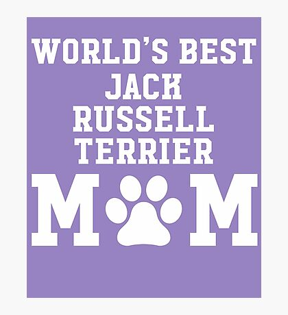 World's Best Jack Russel Terrier Mom Photographic Print
