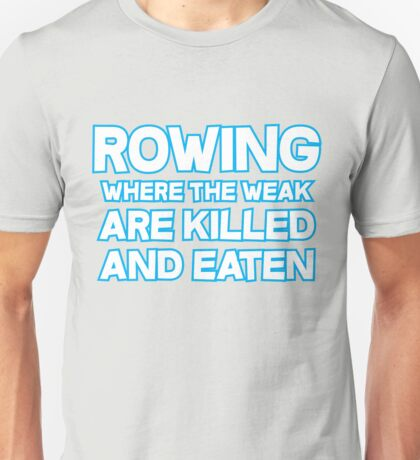 Rowing Where The Weak Are Killed And Eaten Unisex T-Shirt