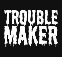Trouble Maker - Dripping Slime T Shirt by wordsonashirt