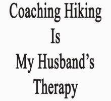 Coaching Hiking Is My Husband's Therapy  by supernova23
