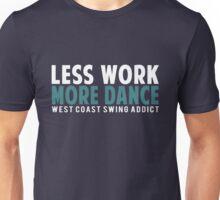 Less Work More Dance Unisex T-Shirt