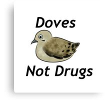 Mourning Doves Not Drugs Canvas Print