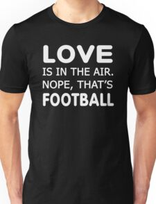 Love is in the air.nope, that's Football T-shirts  Unisex T-Shirt