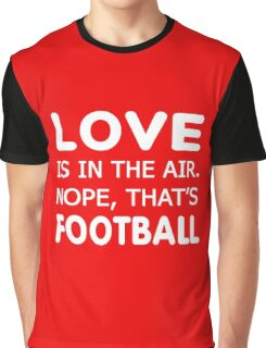 Love is in the air.nope, that's Football T-shirts  Graphic T-Shirt