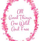 All Good Things Are Wild And Free by VieiraGirl