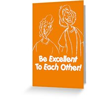 Bill and Ted - Group 02 - Be Excellent To Each Other - White Line Art Greeting Card