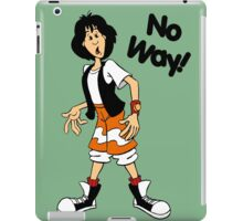 Bill and Ted - Ted - No Way - Black Font iPad Case/Skin