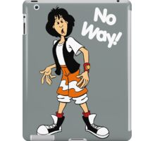 Bill and Ted - Ted - No Way - White Font iPad Case/Skin