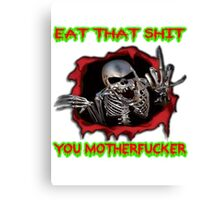 eat that shit, you motherfucker Canvas Print
