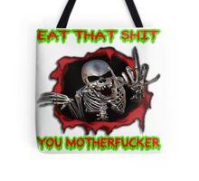 eat that shit, you motherfucker Tote Bag
