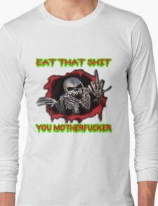 eat that shit, you motherfucker Long Sleeve T-Shirt