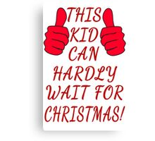 This Kid Can Hardly Wait for Christmas! Canvas Print