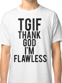 Thank God I'm Flawless Classic T-Shirt