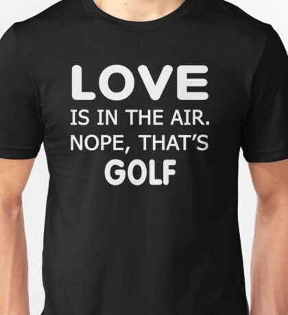 Love is in the air.nope, that's Golf T-shirts  Unisex T-Shirt