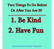 Two Things To Do Before You Are 30 Photographic Print