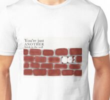 You're just another brick in the wall Unisex T-Shirt