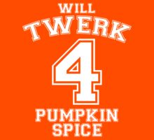 Will Twerk 4 Pumpkin Spice by Pelicaine