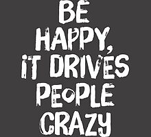 Be Happy It Drives People Crazy by junkydotcom