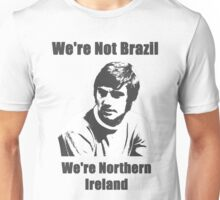 We're Not Brazil We're Northern Ireland Unisex T-Shirt