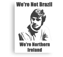 We're Not Brazil We're Northern Ireland Canvas Print