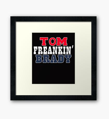 tom freakin' brady Framed Print