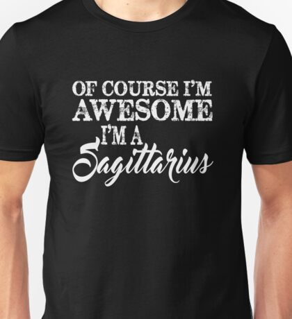 Of Course I'm Awesome I'm a Sagittarius Unisex T-Shirt