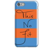 This No Fit iPhone Case/Skin