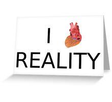 I love (heart) Reality Greeting Card