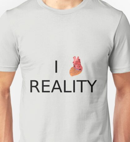 I love (heart) Reality Unisex T-Shirt