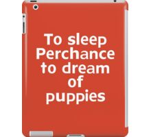 To sleep Perchance to dream of puppies iPad Case/Skin