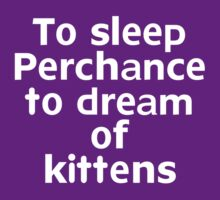 To sleep Perchance to dream of kittens by onebaretree