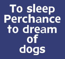 To sleep Perchance to dream of dogs by onebaretree