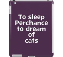 To sleep Perchance to dream of cats iPad Case/Skin